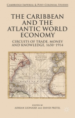 The Caribbean and the Atlantic World Economy: Circuits of Trade, Money and Knowledge, 1650-1914.